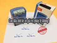 Con dấu chữ ký có giá trị pháp lý không?